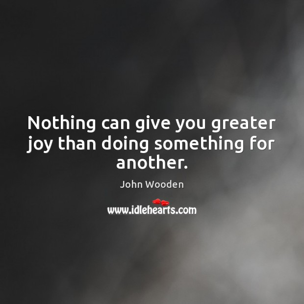Image, Nothing can give you greater joy than doing something for another.