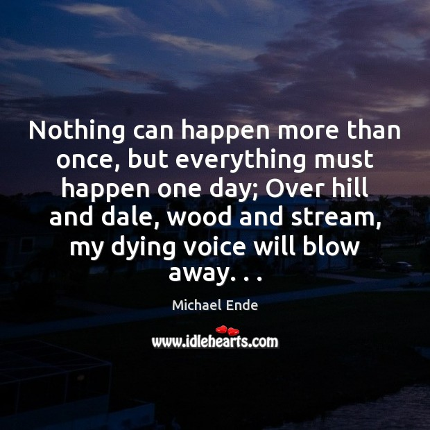 Image, Nothing can happen more than once, but everything must happen one day;