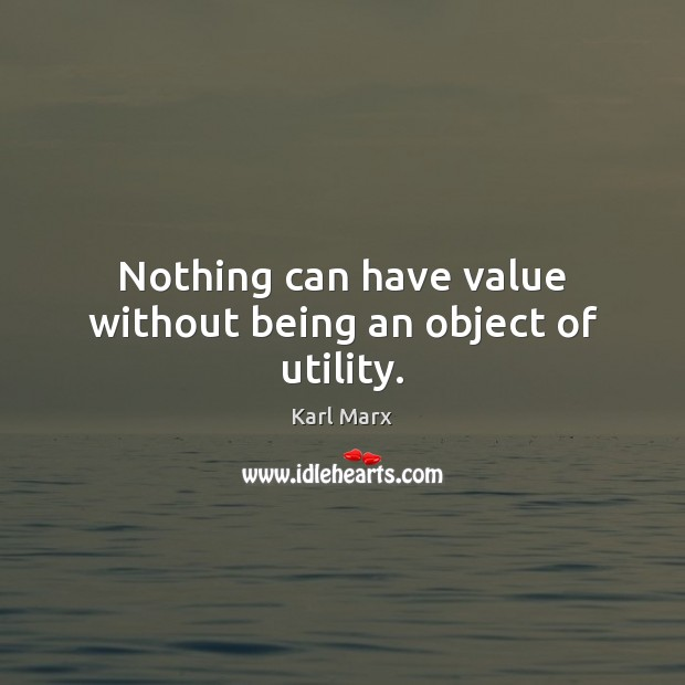 Image, Nothing can have value without being an object of utility.