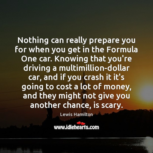 Nothing can really prepare you for when you get in the Formula Lewis Hamilton Picture Quote