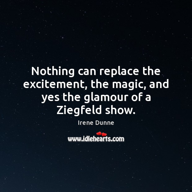 Nothing can replace the excitement, the magic, and yes the glamour of a Ziegfeld show. Image