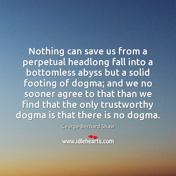 Nothing can save us from a perpetual headlong fall into a bottomless George Bernard Shaw Picture Quote