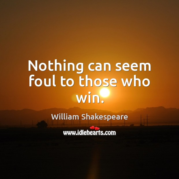 Nothing can seem foul to those who win. Image