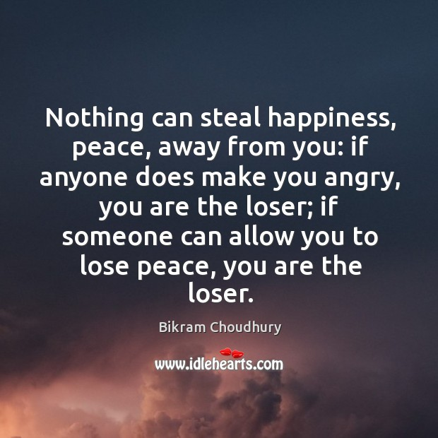 Nothing can steal happiness, peace, away from you: if anyone does make Bikram Choudhury Picture Quote