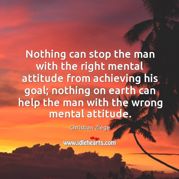 Nothing can stop the man with the right mental attitude from achieving his goal; Image