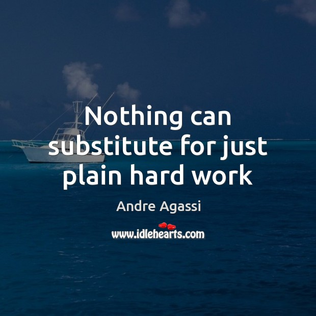 Image, Nothing can substitute for just plain hard work