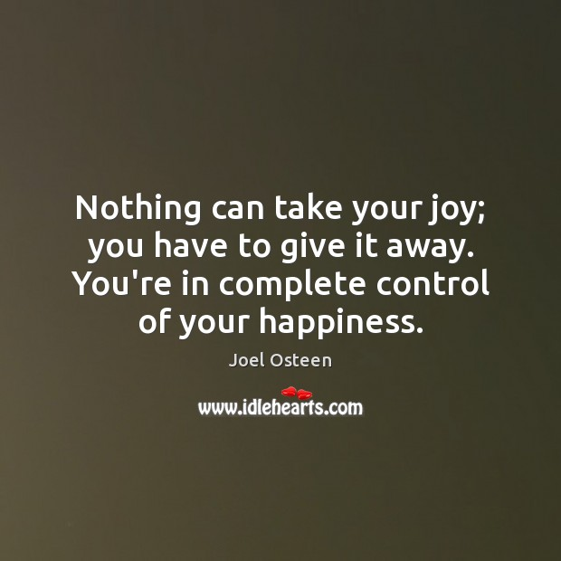 Nothing can take your joy; you have to give it away. You're Joel Osteen Picture Quote