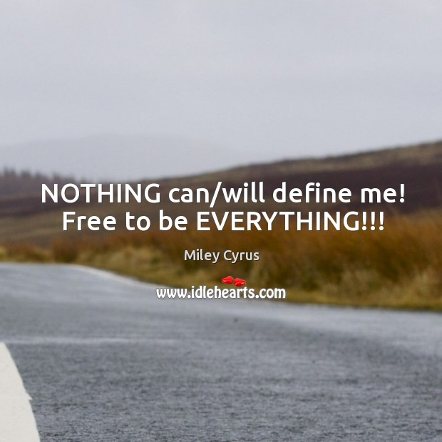 Image, NOTHING can/will define me! Free to be EVERYTHING!!!