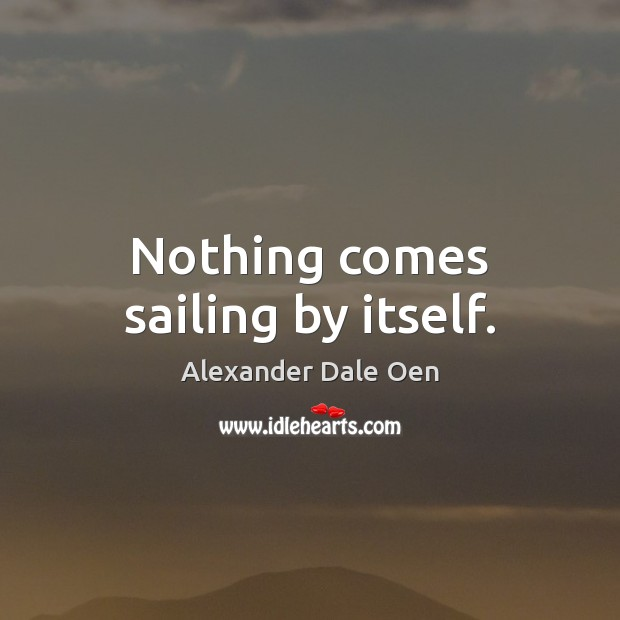 Image, Nothing comes sailing by itself.