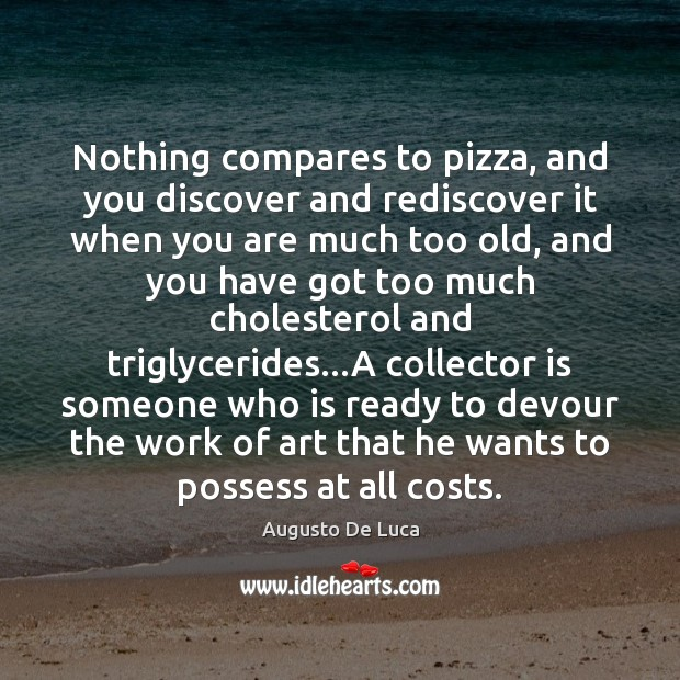 Nothing compares to pizza, and you discover and rediscover it when you Image
