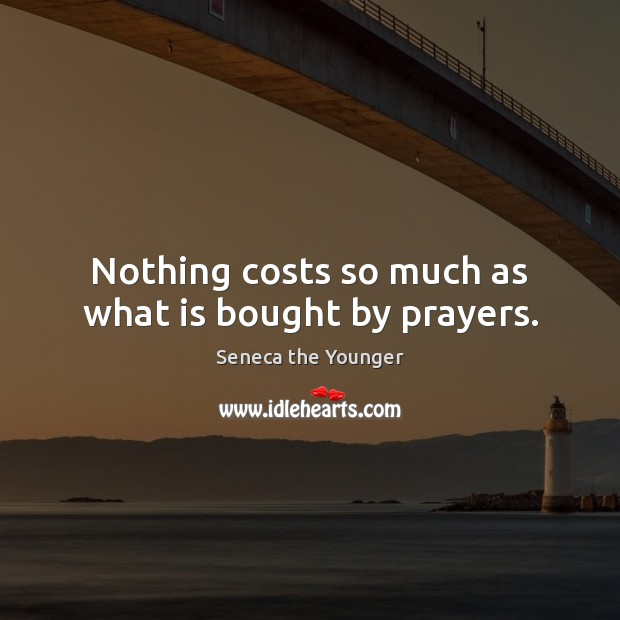 Image, Nothing costs so much as what is bought by prayers.