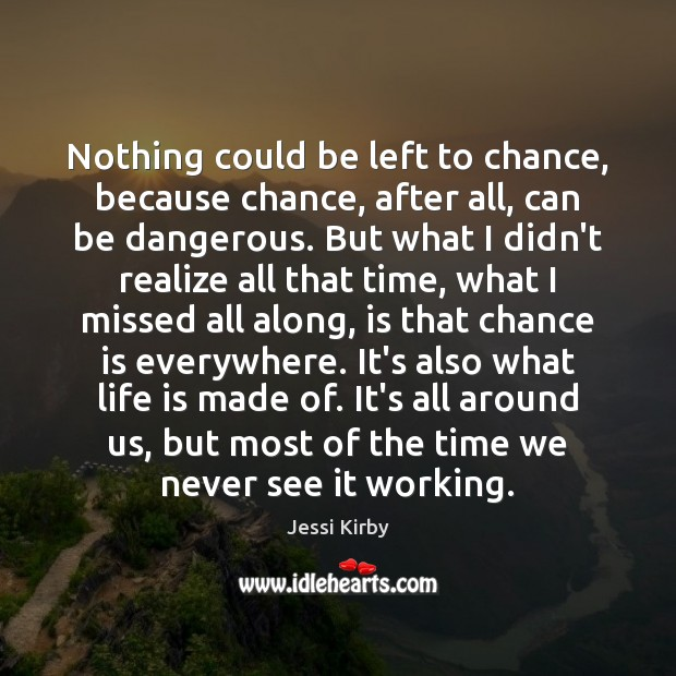 Nothing could be left to chance, because chance, after all, can be Chance Quotes Image