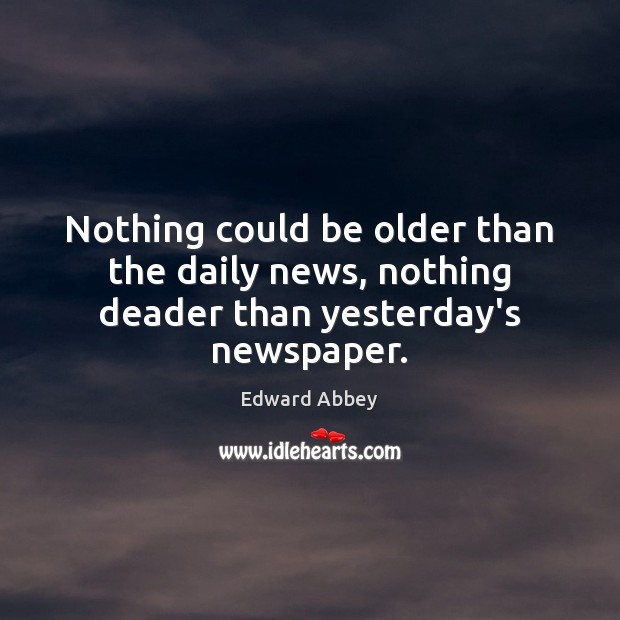 Nothing could be older than the daily news, nothing deader than yesterday's newspaper. Image