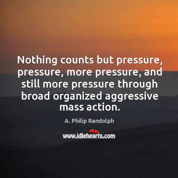 Nothing counts but pressure, pressure, more pressure, and still more pressure through Image