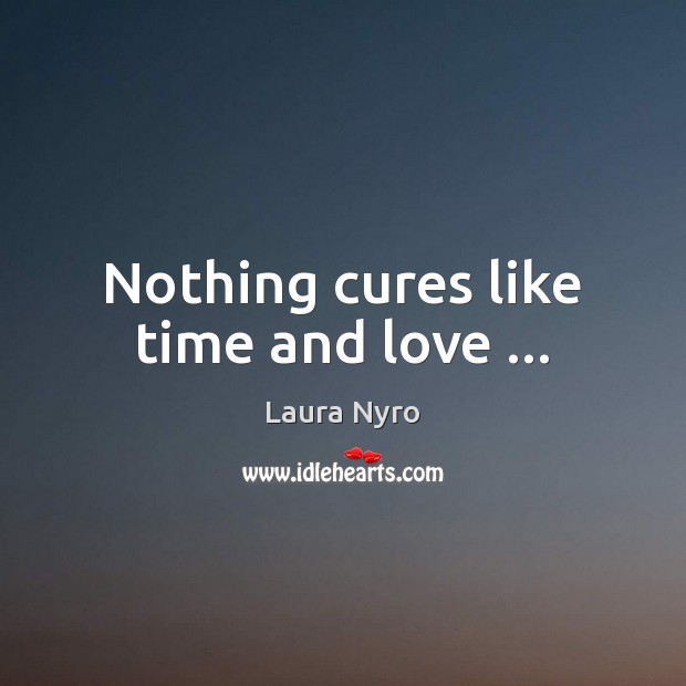 Nothing cures like time and love … Image