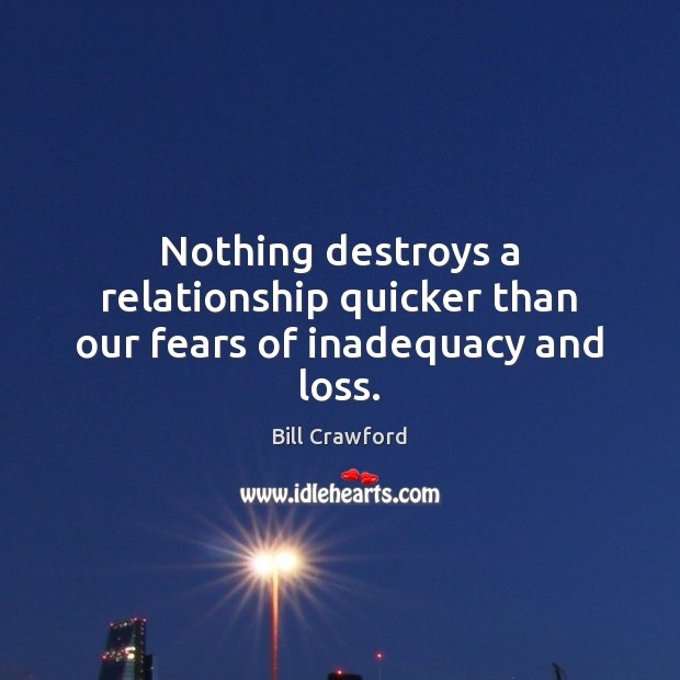 Image, Nothing destroys a relationship quicker than our fears of inadequacy and loss.