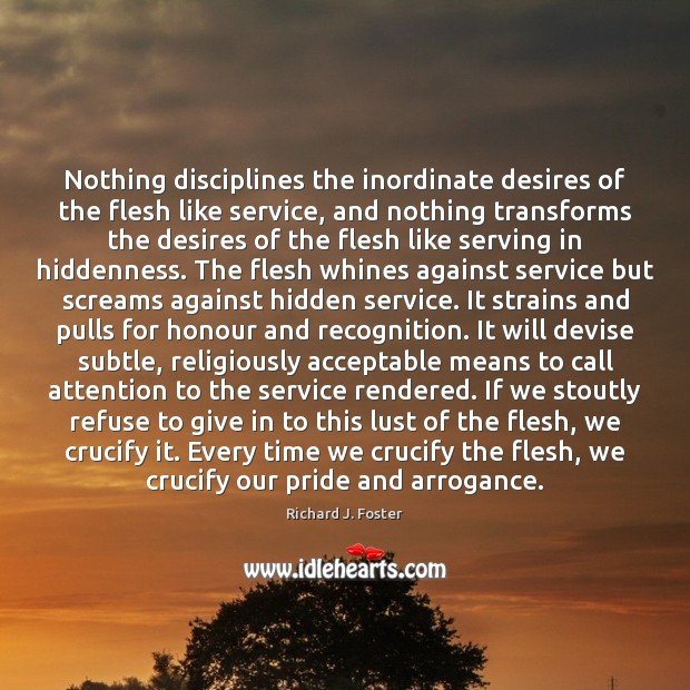 Nothing disciplines the inordinate desires of the flesh like service, and nothing Image