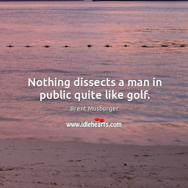 Image, Nothing dissects a man in public quite like golf.