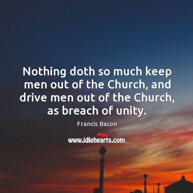 Nothing doth so much keep men out of the Church, and drive Image