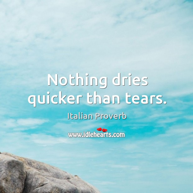 Image, Nothing dries quicker than tears.