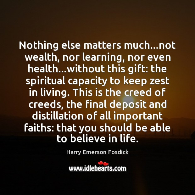 Nothing else matters much…not wealth, nor learning, nor even health…without Harry Emerson Fosdick Picture Quote