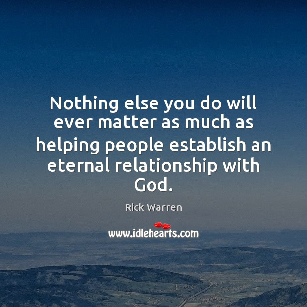 Nothing else you do will ever matter as much as helping people Image