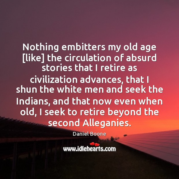 Nothing embitters my old age [like] the circulation of absurd stories that Daniel Boone Picture Quote