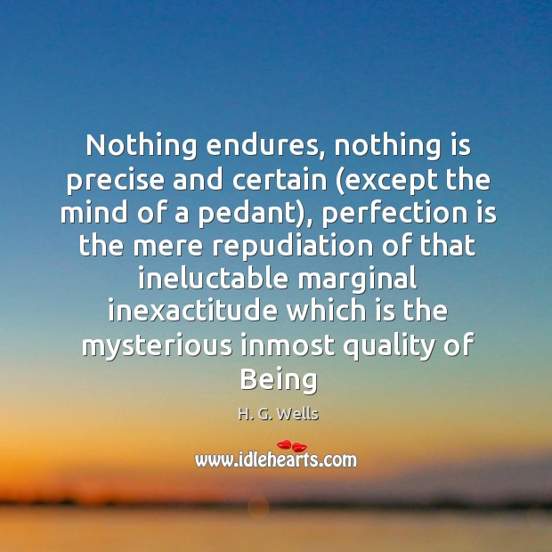 Nothing endures, nothing is precise and certain (except the mind of a Image