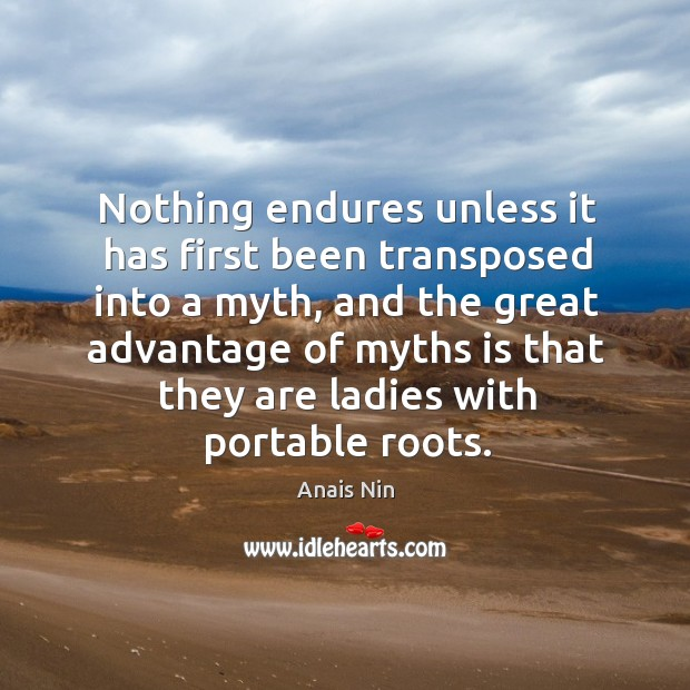 Nothing endures unless it has first been transposed into a myth, and Image