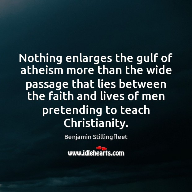 Nothing enlarges the gulf of atheism more than the wide passage that Image