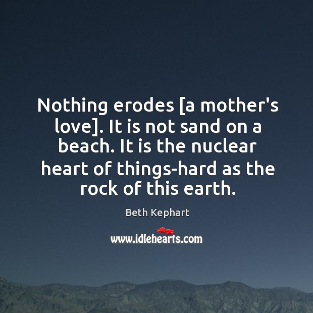 Image, Nothing erodes [a mother's love]. It is not sand on a beach.