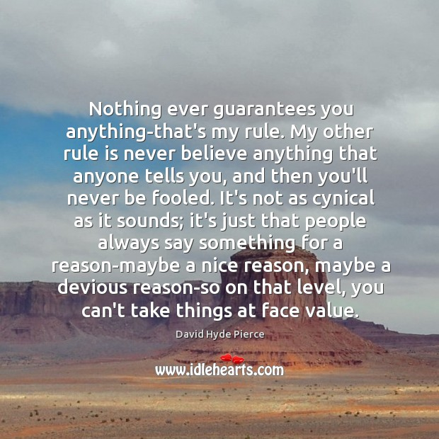 Nothing ever guarantees you anything-that's my rule. My other rule is never David Hyde Pierce Picture Quote