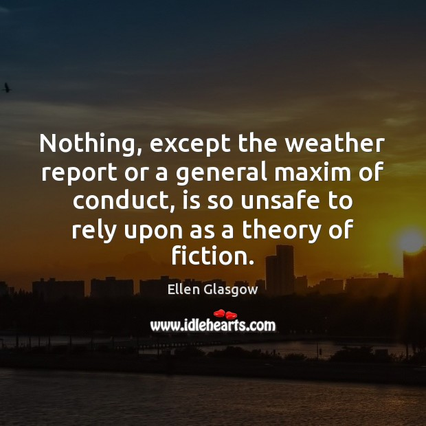 Nothing, except the weather report or a general maxim of conduct, is Image