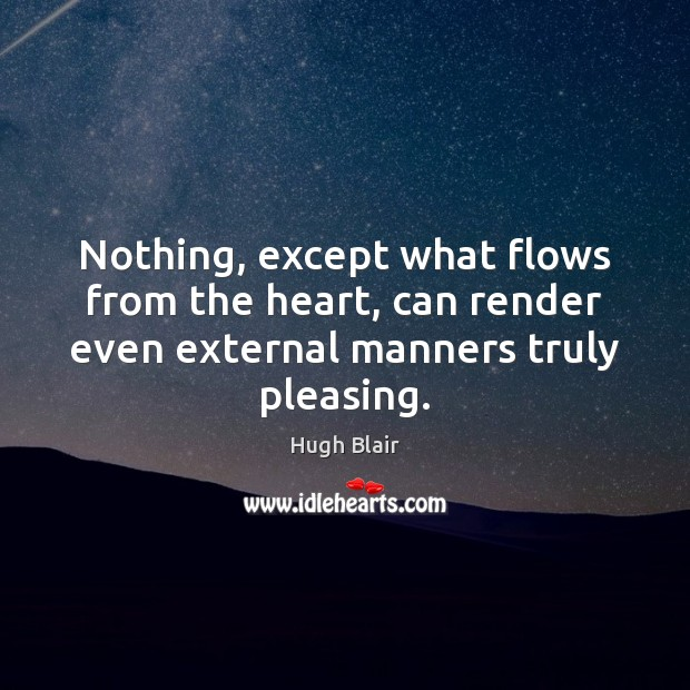 Nothing, except what flows from the heart, can render even external manners Image