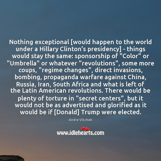 Nothing exceptional [would happen to the world under a Hillary Clinton's presidency] Image