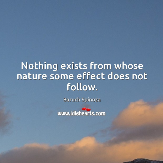 Nothing exists from whose nature some effect does not follow. Image