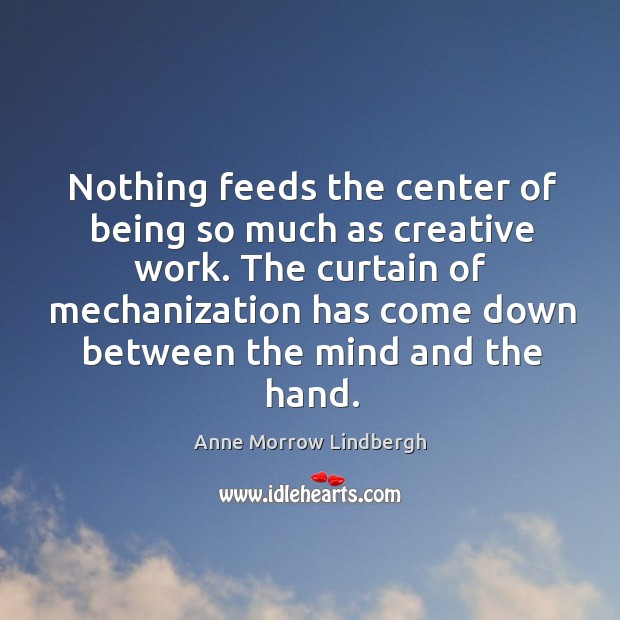 Nothing feeds the center of being so much as creative work. The Image