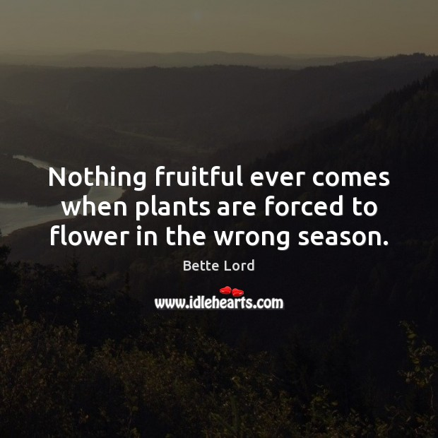 Image, Nothing fruitful ever comes when plants are forced to flower in the wrong season.