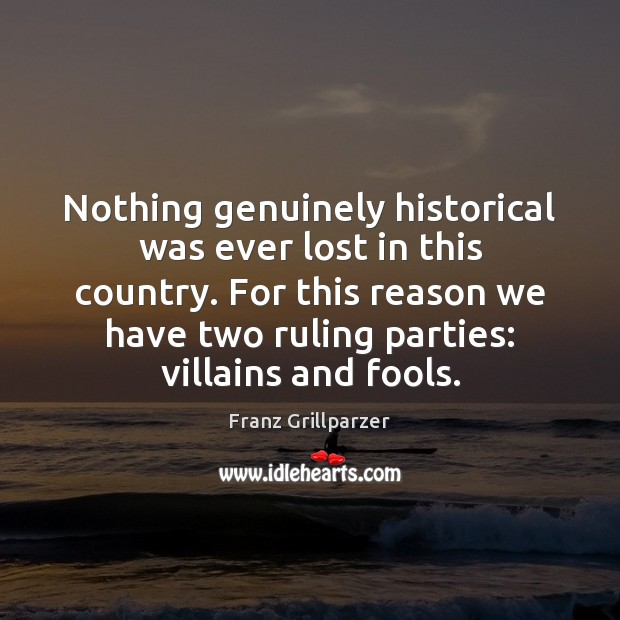 Nothing genuinely historical was ever lost in this country. For this reason Franz Grillparzer Picture Quote