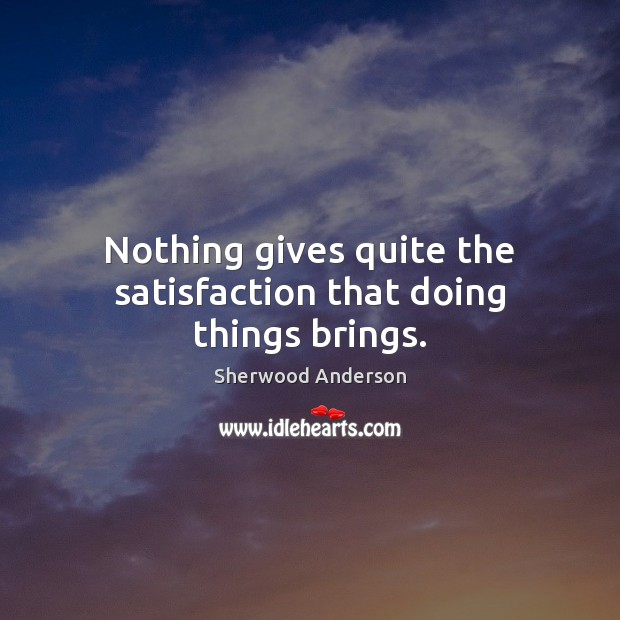 Nothing gives quite the satisfaction that doing things brings. Image