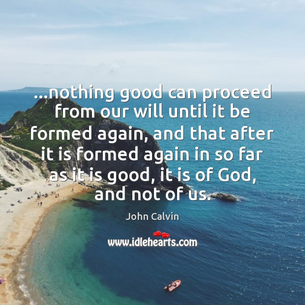 …nothing good can proceed from our will until it be formed again, Image