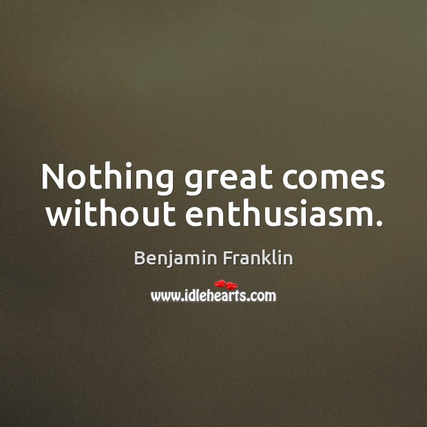 Nothing great comes without enthusiasm. Image