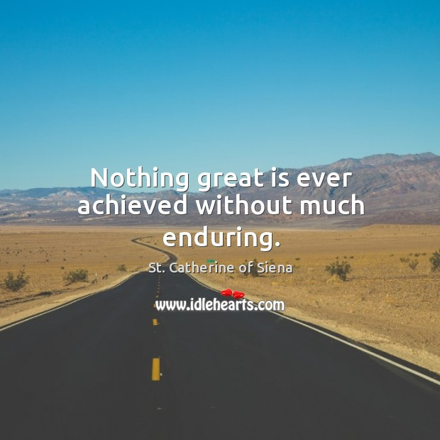 Image, Nothing great is ever achieved without much enduring.