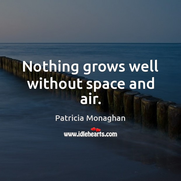 Nothing grows well without space and air. Image