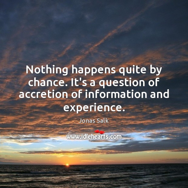 Nothing happens quite by chance. It's a question of accretion of information Chance Quotes Image