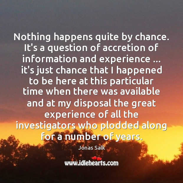 Image, Nothing happens quite by chance. It's a question of accretion of information