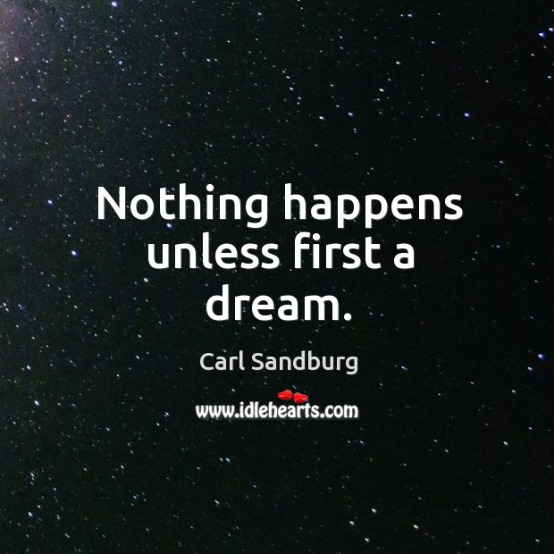 Nothing happens unless first a dream. Image