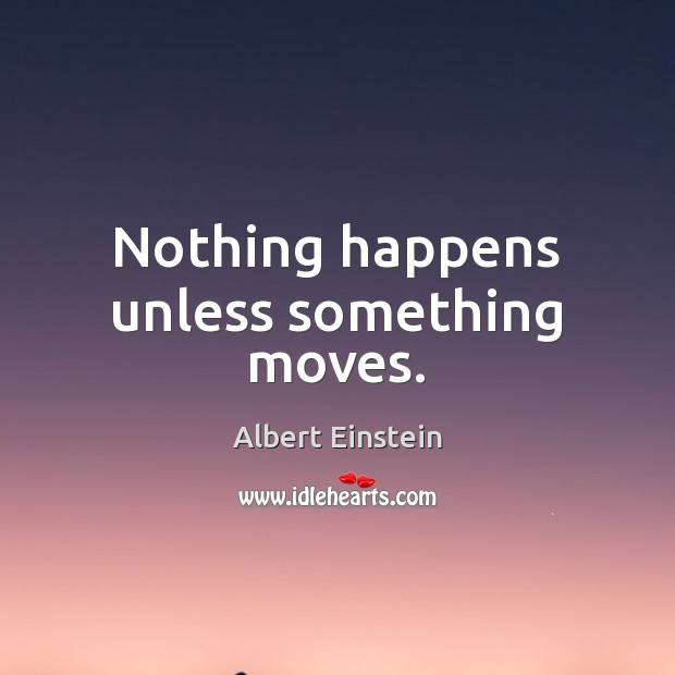 Image, Nothing happens unless something moves.