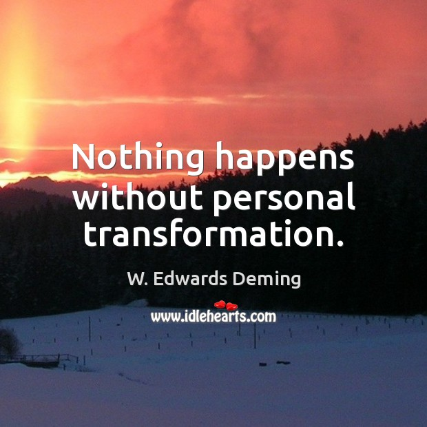 Nothing happens without personal transformation. Image