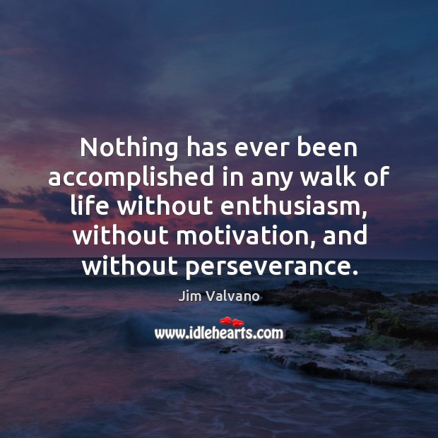 Nothing has ever been accomplished in any walk of life without enthusiasm, Image
